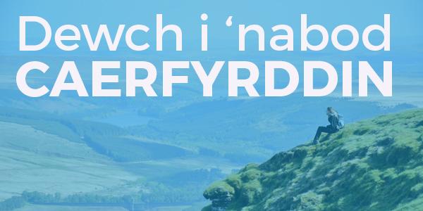 Dewch i 'nabod… Caerfyrddin